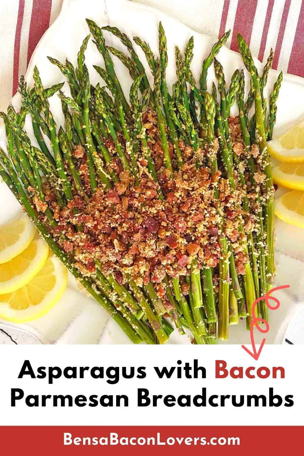Pinterest pin with finished dish of roasted asparagus with bacon, bread crumb and Parmesan cheese topping, on a white dish with six lemon slices as garnish.