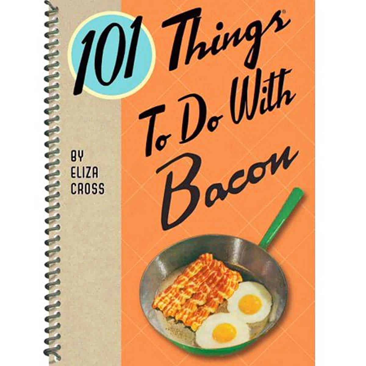 The front cover of the cookbook !01 Things To Do With Bacon by Eliza Cross
