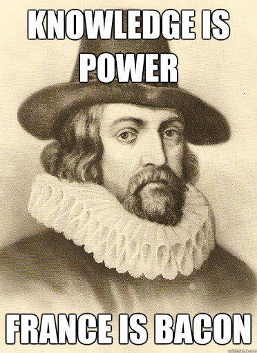 Sir Frances Bacon and text: Knowledge is power. France is Bacon.