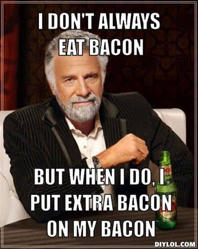 A distinguished man with text: I don't always eat bacon, but when I do I put extra bacon on my bacon