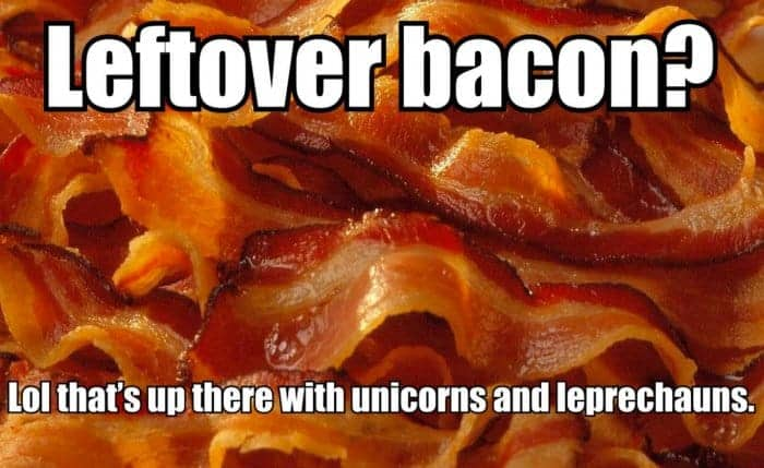 A plate of bacon with text: Leftover bacon? LOL that's up there with unicorns and leprechauns.
