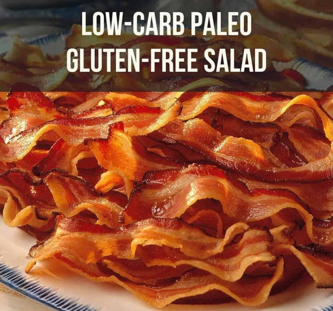 A pile of bacon and text: Low-carb paleo gluten-free salad