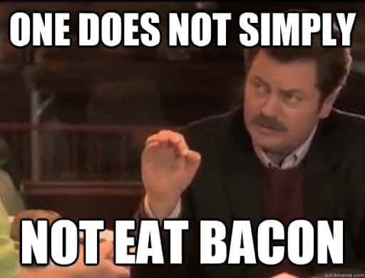 Ron Swanson and text: One does not simply not eat bacon