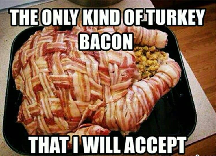 A turkey covered with a bacon weave and text: The only kind of turkey bacon that I will accept.