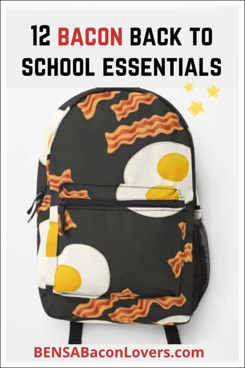 """A bacon and egg backpack with text above that reads """"12 Bacon Back to School Essentials."""""""